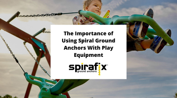 The Importance of Using Spiral Ground Anchors With Play Equipment