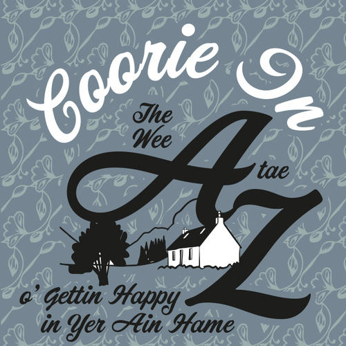 COORIE IN - THE WEE A TAE Z O' GETTIN HAPPY IN YER AIN HAME