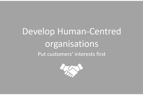 Develop a human-centred organisation and become more responsive to client