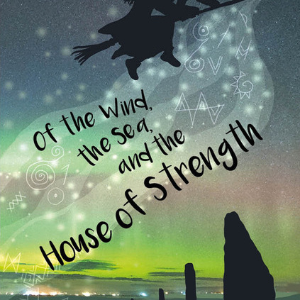Of The Wind, The Sea and The House of Strength