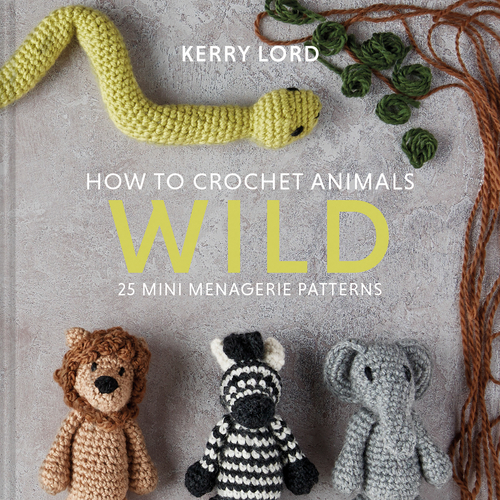 How to Crochet Animals: Wild