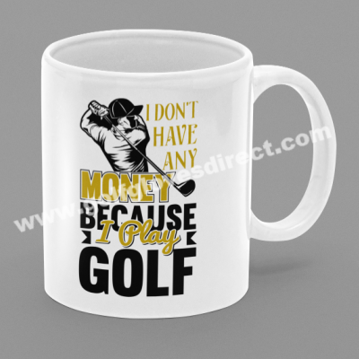I Don't Have Any Money Because I Play Golf