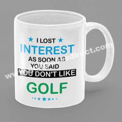 I Lost Interest As Soon As You Said You Don't Like Golf