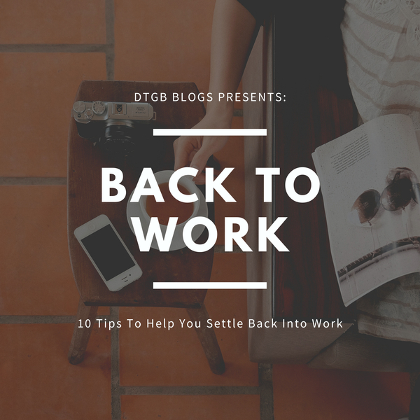 Returning To Work - 10 Tips To Help You Settle Back In