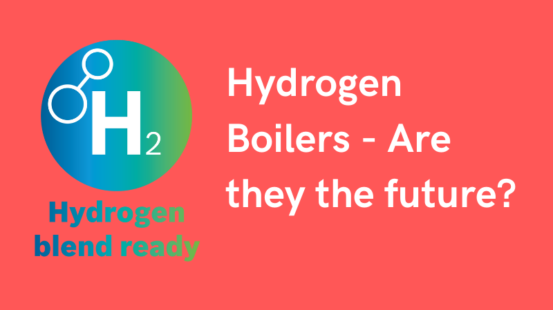 Hydrogen Boilers - Are they the future?