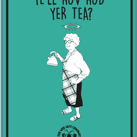 YE'LL HUV HUD YER TEA? SIGN
