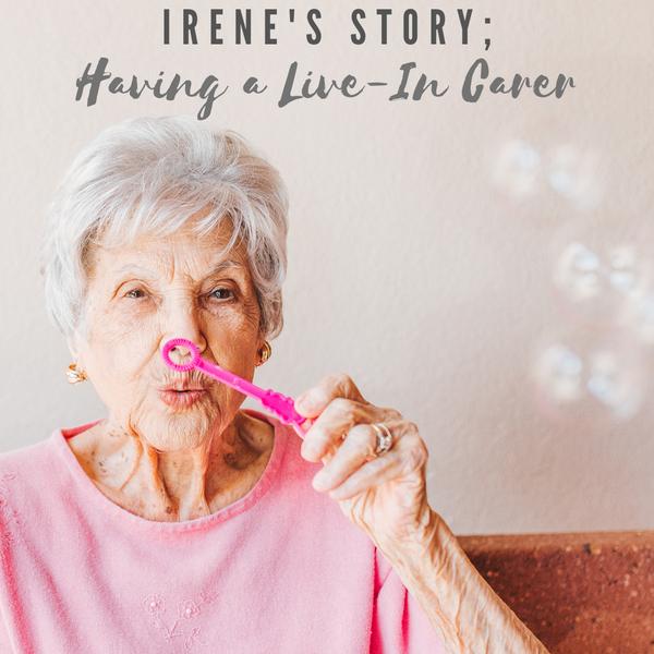 Irene's story; Having a Live-In Carer