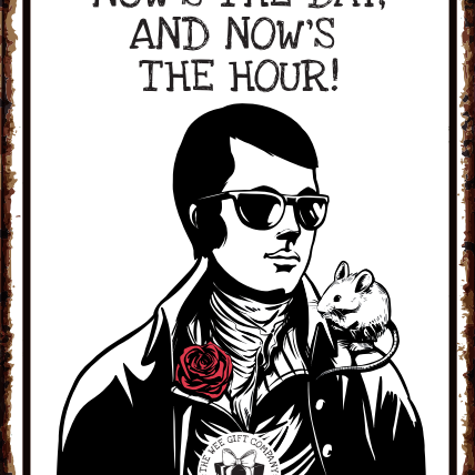 NOW'S THE DAY AND NOW'S THE HOUR!  Robert Burns - sign