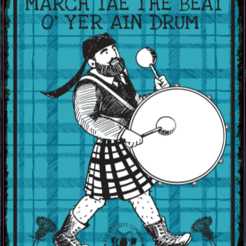 MARCH TAE THE BEAT O' YER AIN DRUM sign