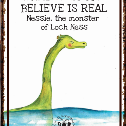 WHATEVER YOU BELIEVE IS REAL - Nessie sign