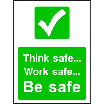 Think safe Work safe Be safe