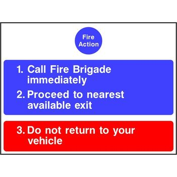 Fire Action Call Fire Brigade immediately Proceed to nearest available exit Do not return to your vehicle
