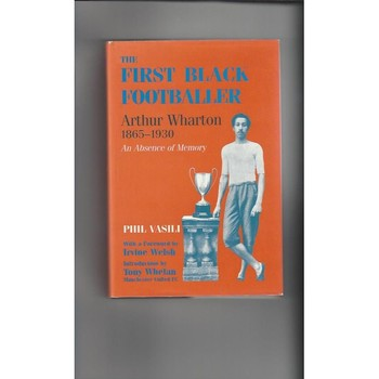 The First Black Footballer Arthur Wharton by Phil Vasili Hardback Edition