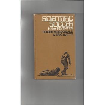 Scientific Soccer In The Seventies by Eric Batty, Roger MacDonald - Hardback