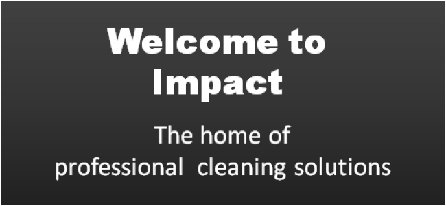 Welcome to Impact Supplies... The home of professional cleaning solutions