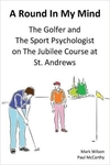 A Round In My Mind: The Golfer and The Sport Psychologist on The Jubilee Course at St. Andrews