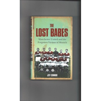 The Lost Babes Manchester United by Jeff Connor 2006 Hardback Football Book