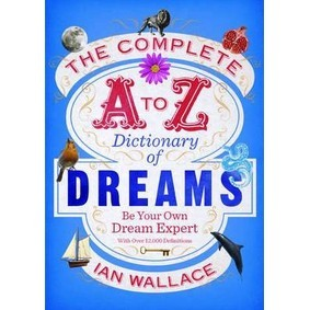 The Complete A to Z Dictionary of Dreams: Be Your Own Dream Expert Book