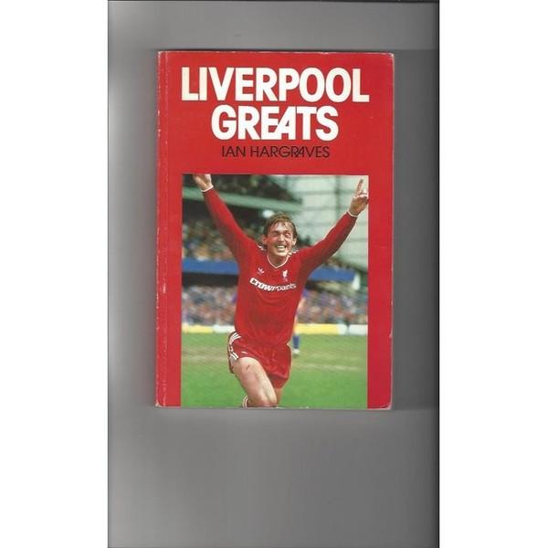 Liverpool Greats by Ian Hargreaves 1989 softback Football Book