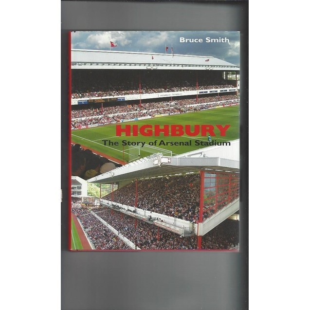 Highbury The Story of Arsenal Stadium 2005 Hardback Edition Football Book