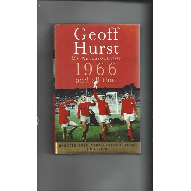 Geoff Hurst 1966 and All That 2006 Hardback Edition Football Book