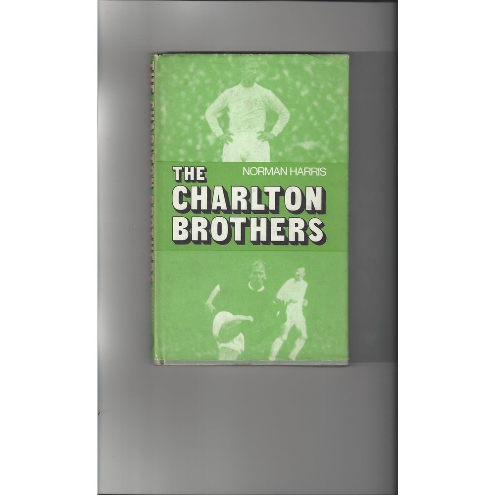The Charlton Brothers by Norman Harris 1972 Hardback Edition Football Book