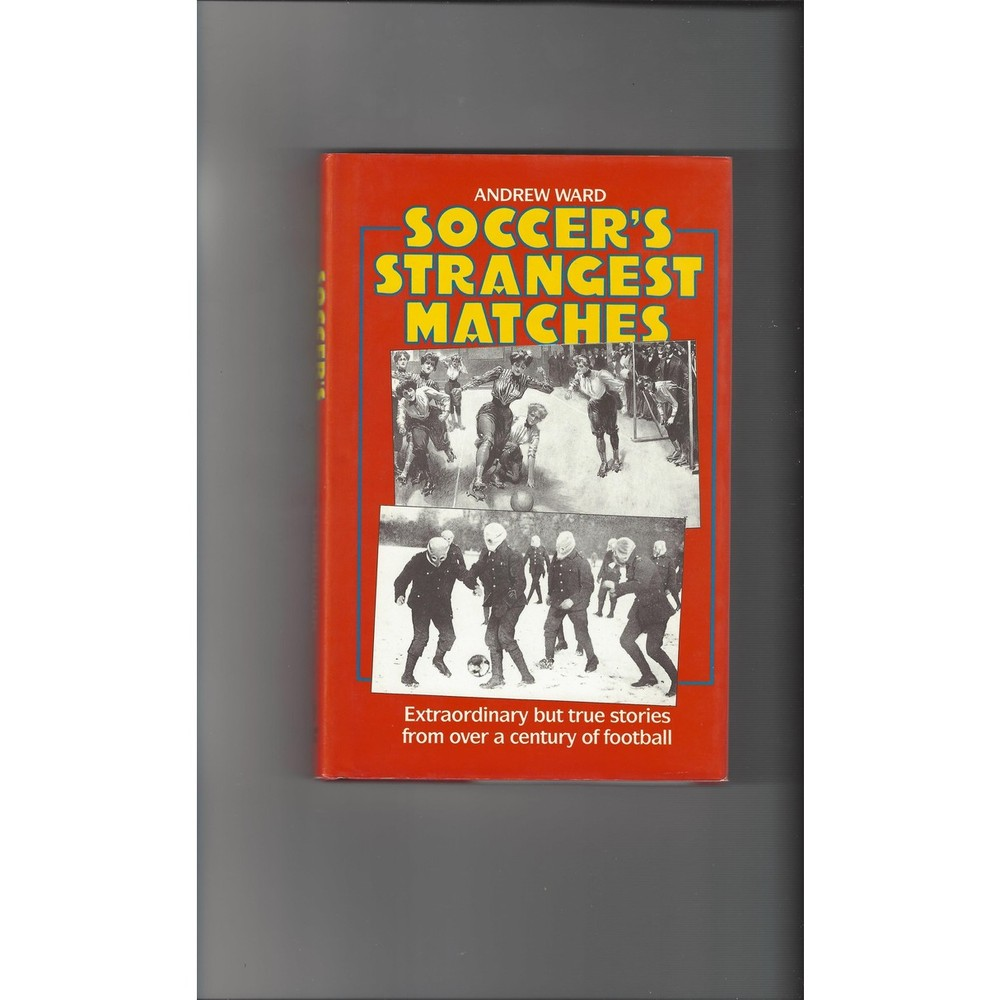 Soccer's Strangest Matches by Andrew Ward 1989 Hardback Edition Football Book