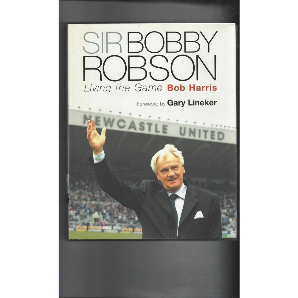 Sir Bobby Robson Living The Game Hardback Edition Football Book 2003