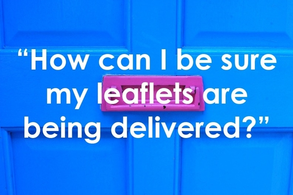 **How can I be sure my leaflets are being delivered?**