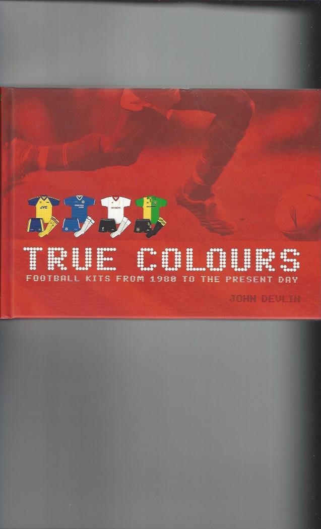 True Colours Football Kits from 1980 to Present day Hardback Football Book  2005 ec2cfa7f0