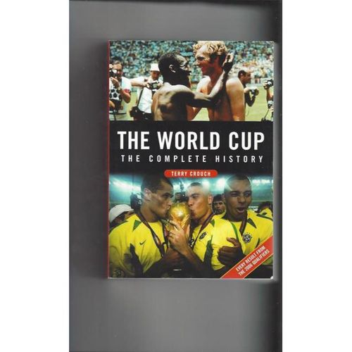 The World Cup The Complete History by Terry Crouch Softback Football Book 2006