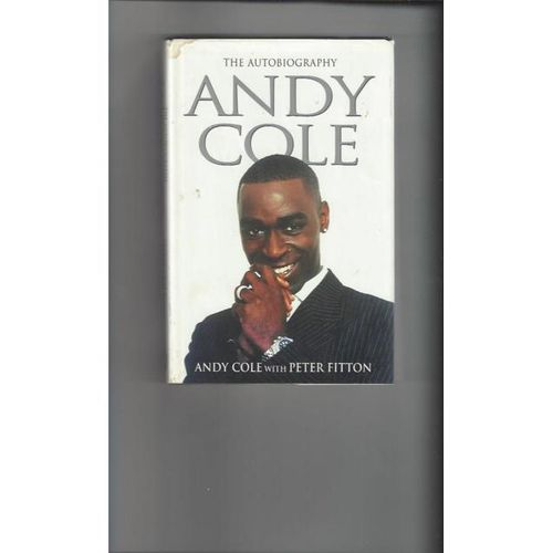 Andy Cole The Autobiography Hardback Edition Football Book 1999 Autographed