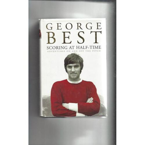 George Best Scoring at Half-Time Hardback Edition 2003 Football Book