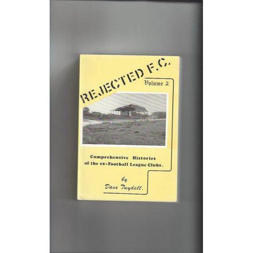 Rejected F.C Vol 2 Comprehensive Histories of Ex-football League Clubs 1989