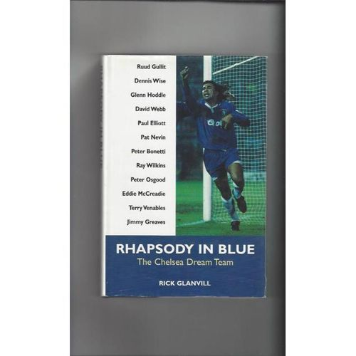 Chelsea Dream Team Rhapsody in Blue by R Glanvill Hardback Football Book 1996