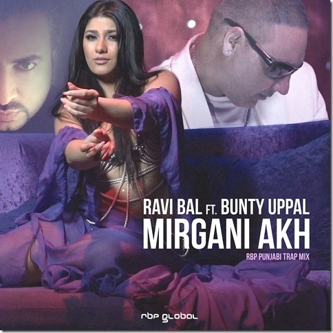 "Out Now: ""Mirgani Akh"" Ravi Bal ft. Bunty Uppal"