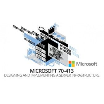 Microsoft 70-413: Designing and Implementing a Server Infrastructure