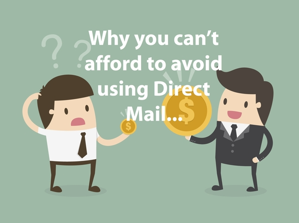 Why you can't afford to avoid using Direct Mail in your marketing strategy.
