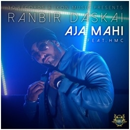 "Out Now: Ranbir Daskai - ""Aja Mahi (Come Closer)"" Feat. HMC"