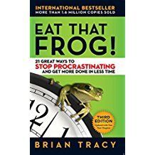 Brian Tracey. Eat That Frog!: 21 Great Ways to Stop Procrastinating and Get More Done in Less Time.