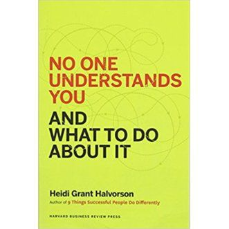 Heidi Halvorson, No One Understands you and What to do about it.