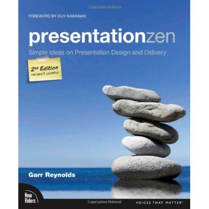 "Garr Reynolds., ""Presentation Zen: Simple Ideas on Presentation Design and Delivery"""