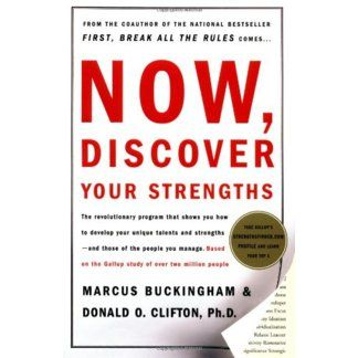 Donald Clifton and Marcus Buckingham. Now Discover Your Strengths