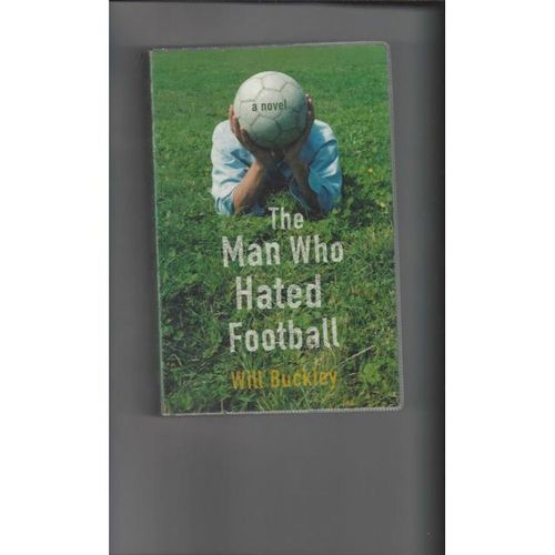 The man who hated Football by Will Buckley Softback Edition Book 2004
