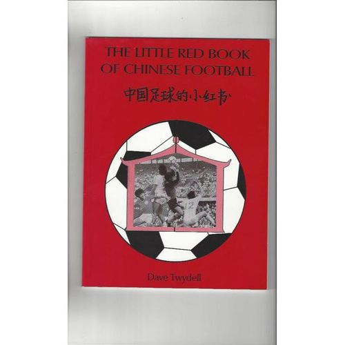 The Little Red Book Of Chinese Football by Dave Twydell