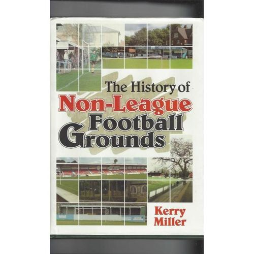 The History of Non League Football Grounds Hardback Book by Kerry Miller 1996