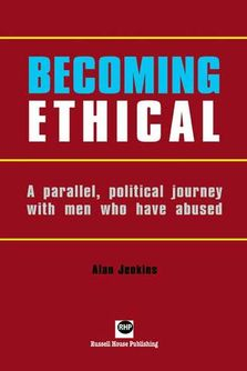 Becoming Ethical - A parallel, political journey with men who have abused