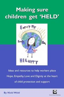 Making sure children get 'HELD' - Ideas and resources to help workers place Hope, Empathy, Love and Dignity at the heart of child protection and support