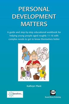 Personal Development Matters - A guide and step-by-step educational workbook for helping young people aged roughly 11 - 16 with complex needs to get to know themselves better