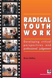 Radical Youth Work - Developing critical perspectives and professional judgement